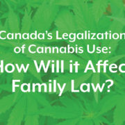 Canada's legalization of Cannabis Use: How will it affect family law?