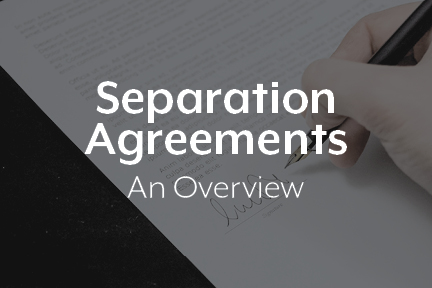 Separation Agreements: An Overview