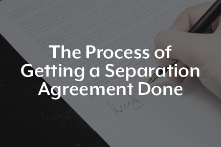 The Process of Getting a Separation Agreement Done